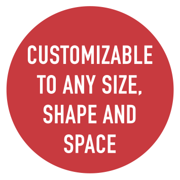 Red circle with words CUSTOMIZABLE TO ANY SIZE, SHAPE AND SPACE inside